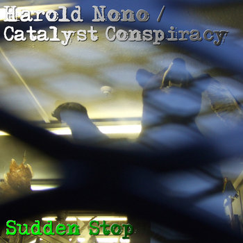 Harold Nono / Catalyst Conspiracy - Sudden Stop cover art