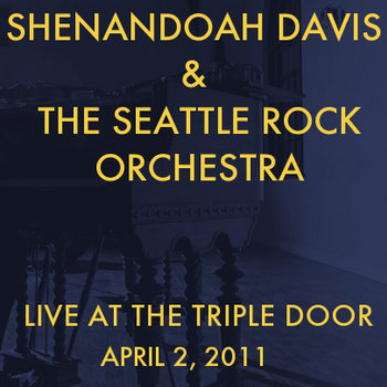 Shenandoah Davis &amp; The Seattle Rock Orchestra - Live At The Triple Door (April 2nd, 2011) cover art