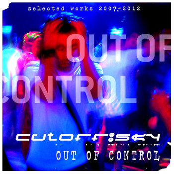 Out of Control: Selected works 2007-2012 cover art