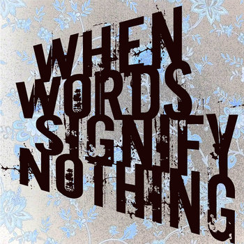 When Words Signify Nothing cover art