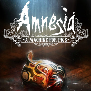 Amnesia: A Machine for Pigs cover art