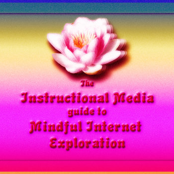 The Instructional Media Guide To Mindful Internet Exploration cover art