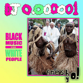 FY!010 - DJ 0.000001-Black Music For White People cover art