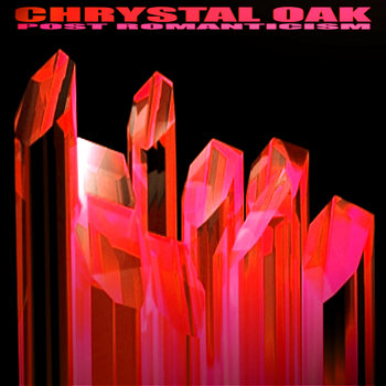 Chrystal Oak-Post Romanticism courtesy of Prosperous1.bandcamp.com