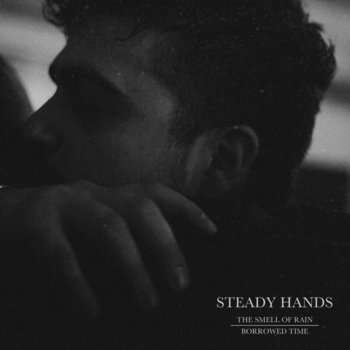 Steady Hands - The Smell of Rain / Borrowed Time
