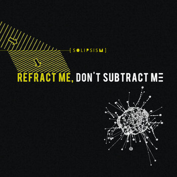 Refract Me, Don&#39;t Subtract Me cover art