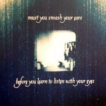 must you smash your ears before you learn to listen with your eyes cover art
