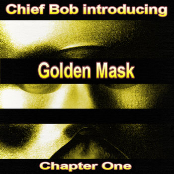 Chief Bob introducing Golden Mask - Chapter One cover art