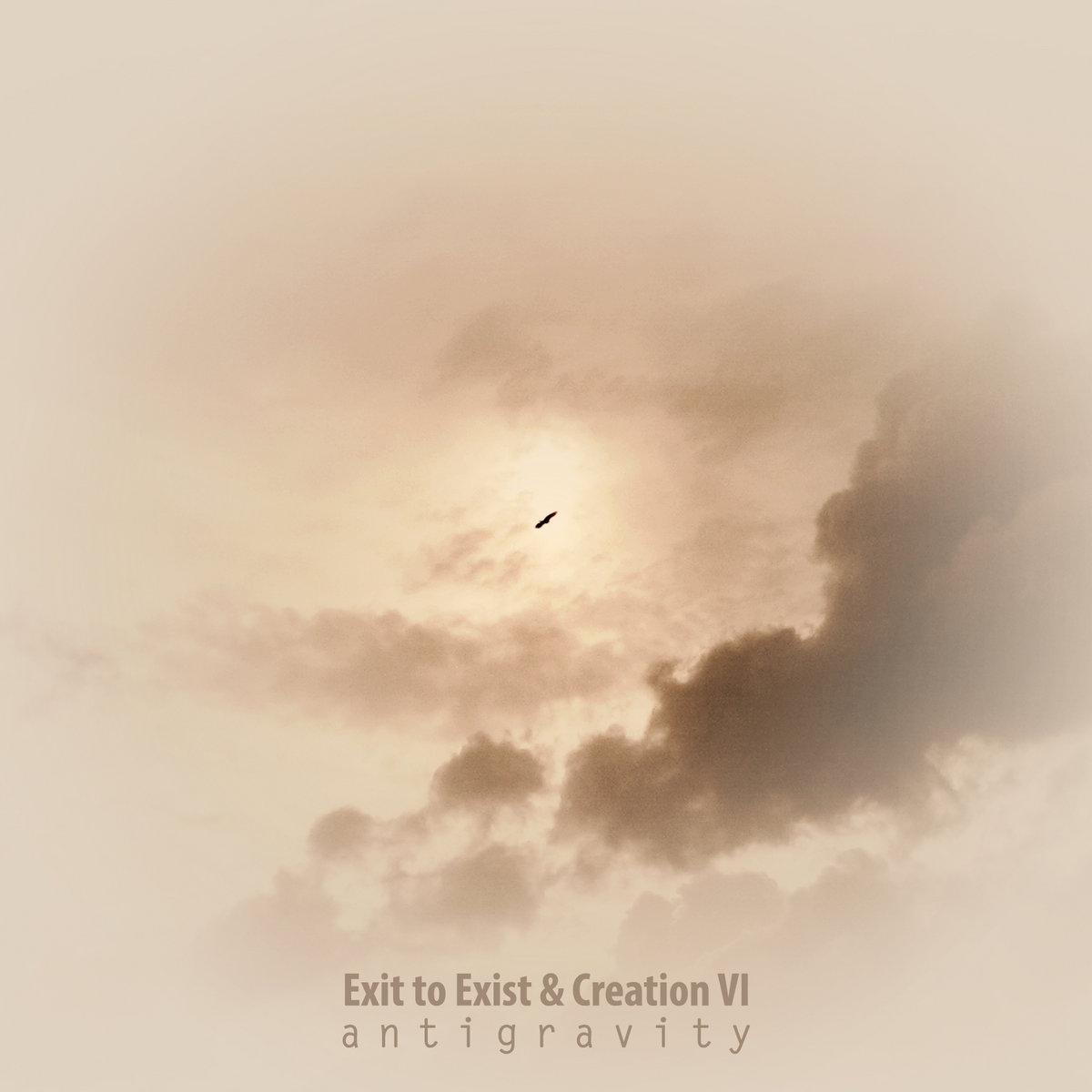Exit to Exist & Creation VI - Antigravity (2013)