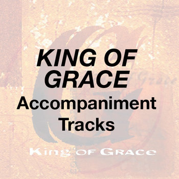King of Grace - Accompaniment Tracks cover art