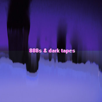 808s & DARK TAPES cover art