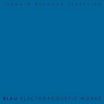 Bleu - Electroacoustic works cover art