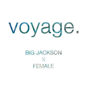Voyage (Big Jackson x Female) cover art