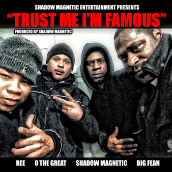 TRUST ME I'M FAMOUS feat. SHADOW MAGNETIC, REE, BIG FEAN and O THE GREAT cover art