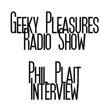 Geeky Pleasures Radio Show - Phil Plait Interview cover art