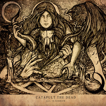 Catapult The Dead - All Is Sorrow