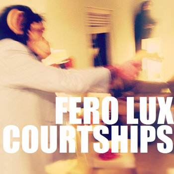 FERO LUX/COURTSHIPS cover art