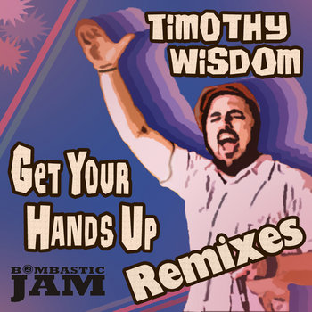 BJ 039 Timothy Wisdom - Get Your Hands Up Remixes cover art