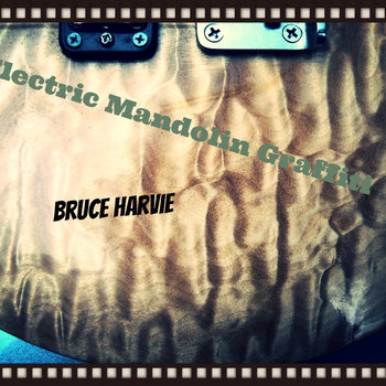 Bruce Harvie - Electric Mandolin Graffiti
