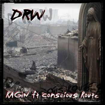 Ragin Produced by Sean El ft DRW, Conscious Route cover art