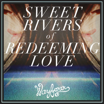Sweet Rivers of Redeeming Love (Single) cover art