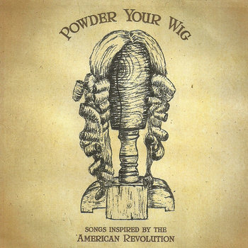 Powder Your Wig: Songs Inspired by the American Revolution cover art