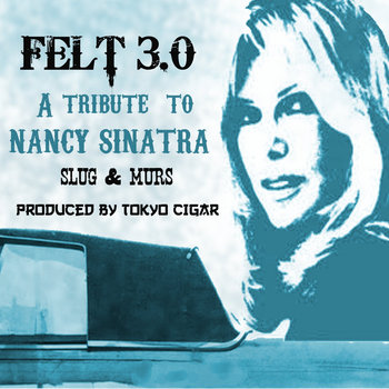 Felt 3.0 ( A tribute to Nancy Sinatra ) cover art