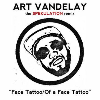 "Art Vandelay - ""Of a Face Tattoo"" (Spekulation Remix) cover art"