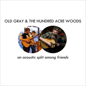 Old Gray & The Hundred Acre Woods : An Acoustic Split Among Friends cover art