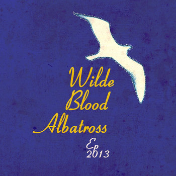 Wilde Blood Albatross E.P. 2013 cover art