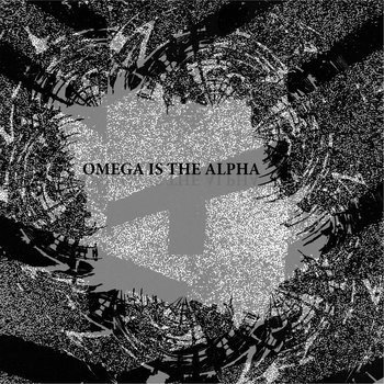 OMEGA IS THE ALPHA cover art