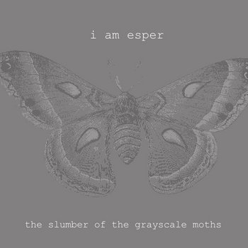 i Am Esper - Slumber Of The Grayscale Moths cover art