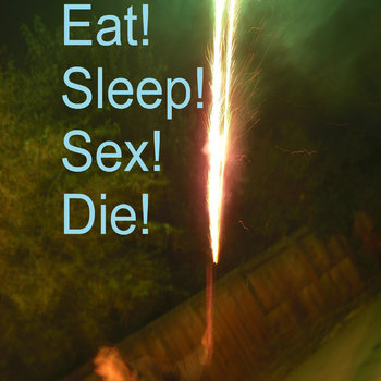 Eat!Sleep!Sex!Die! cover art