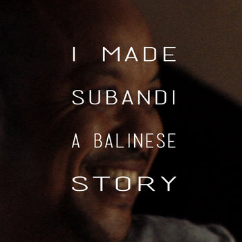 I MADE SUBANDI • A BALINESE STORY cover art