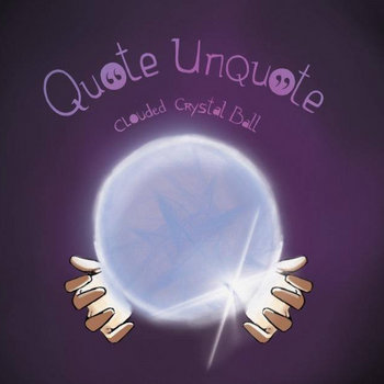 clouded crystal ball by quote unquote