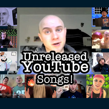 Unreleased YouTube Songs! cover art