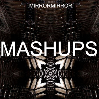 MIRRORMIRROR: mashups cover art