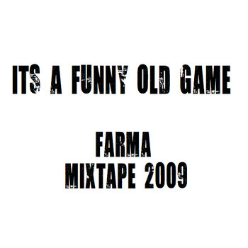 Its A Funny Old Game - Farma Mixtape 2009 cover art
