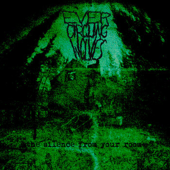 Ever Circling Wolves - The silence from your room