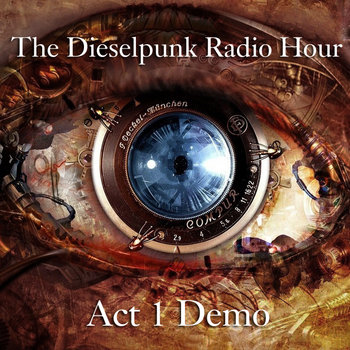 The Dieselpunk Radio Hour (Act 1 Demo) cover art