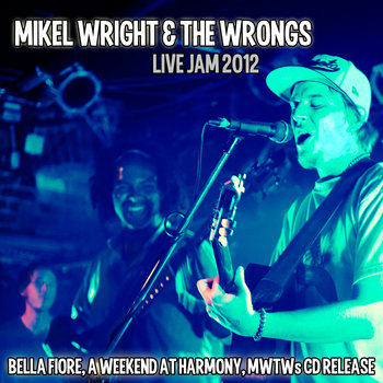 Mikel Wright & The Wrongs Live Jam 2012 cover art