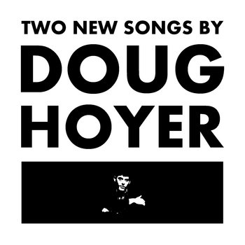 "Two New Songs by Doug Hoyer 7"" cover art"