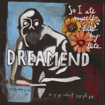 Dreamend - So I Ate Myself, Bite by Bite cover art