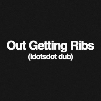 Out Getting Ribs (ldotsdot Dub) cover art