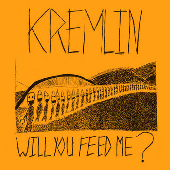 "Kremlin - Will You Feed Me? 7"" cover art"