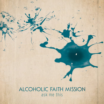 Alcoholic Faith Mission - Ask Me This cover art