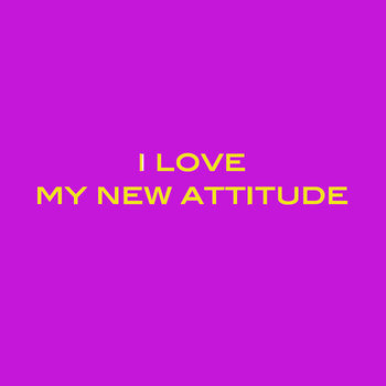 I LOVE MY NEW ATTITUDE cover art