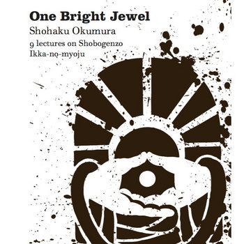 One Bright Jewel: 9  lectures on Shobogenzo Ikka-no-myoju cover art