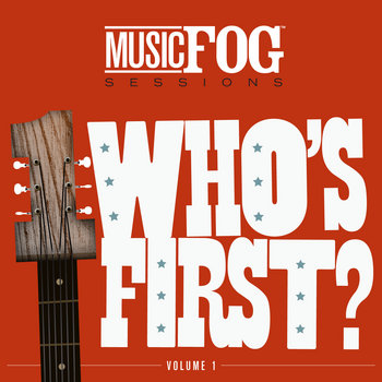Who&#39;s First? Music Fog Sessions Vol. 1 cover art