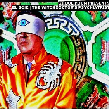 El Sciz | The Witchdoctor's Psychiatrist cover art